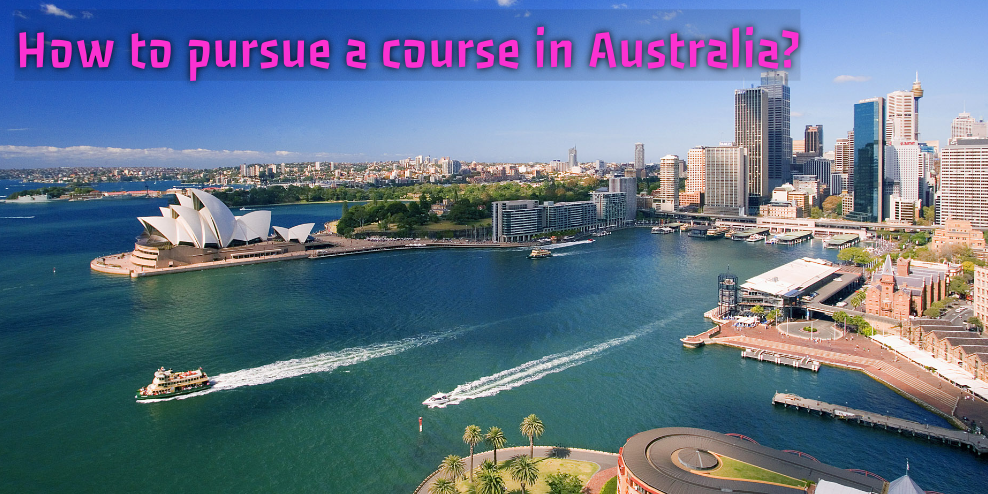 How to pursue a course in Australia?