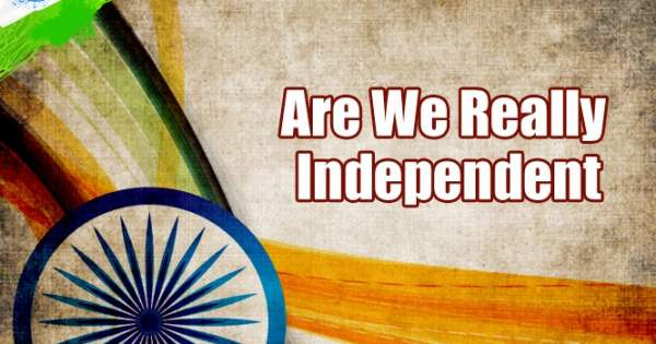 is india really independent Explore the pros and cons of the debate india is really independent.