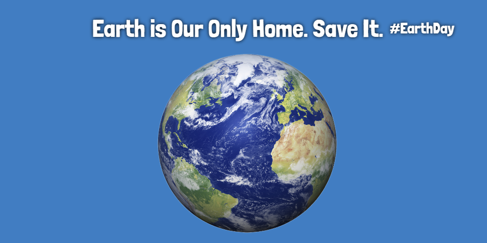 Earth is Our Only Home. Save It. Earth Day 2017