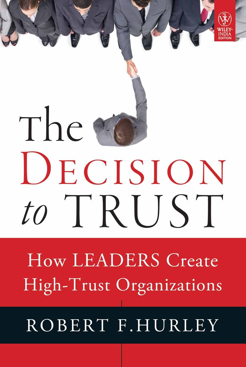 the-decision-to-trust-how-leaders-create-high-trust-organizations