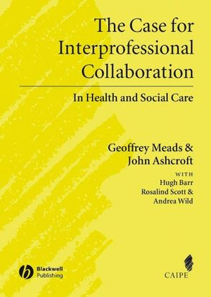 the-case-for-interprofessional-collaboration-in-health-and-social-care