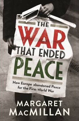 the-war-that-ended-peace-how-europe-abandoned-peace-for-the-first-world-war