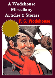 A Wodehouse miscellany:Articles and Stories